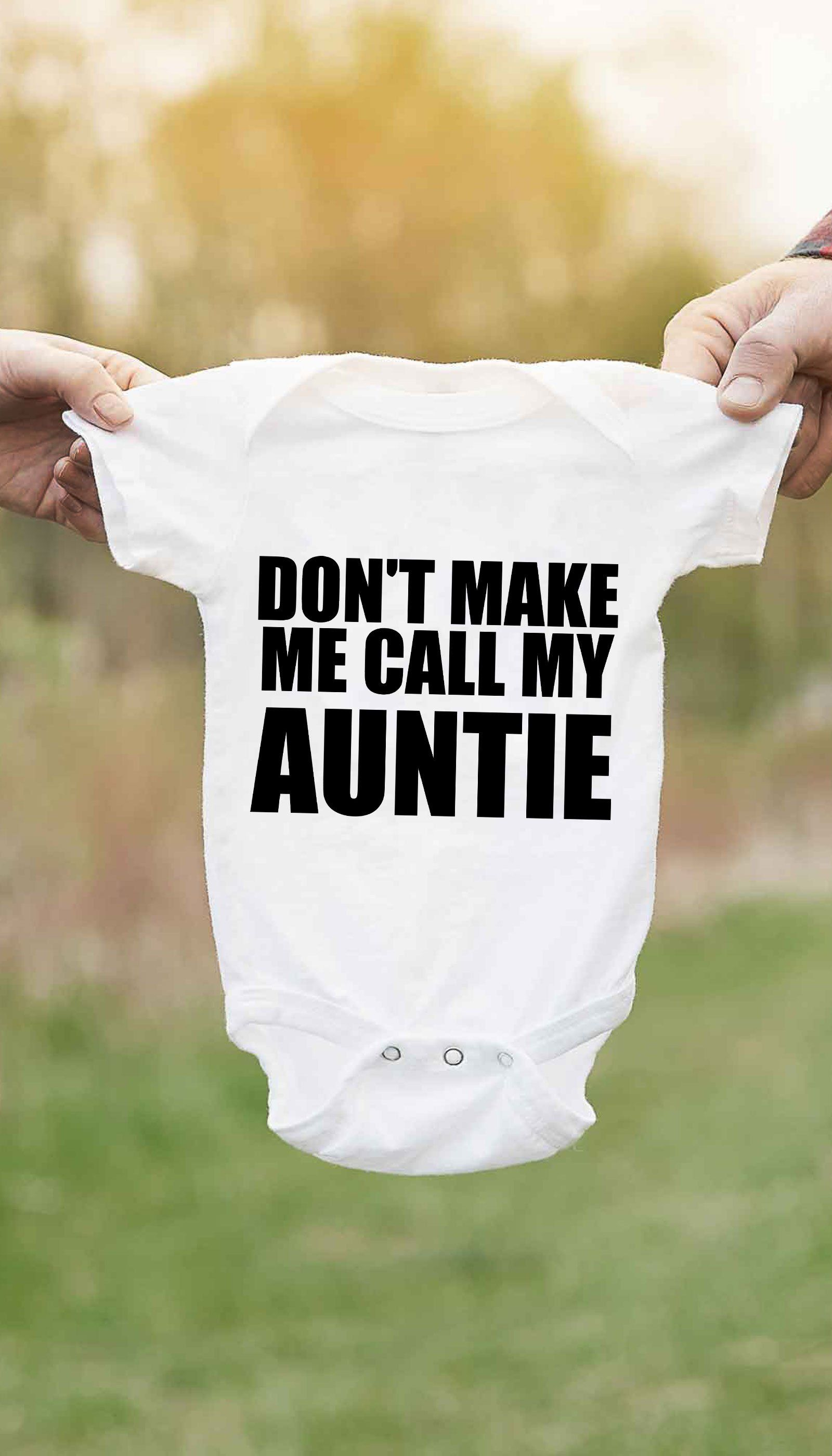 c2f1eeb26 Don't Make Me Call My Auntie Funny Infant Onesie | Sarcastic Baby ...