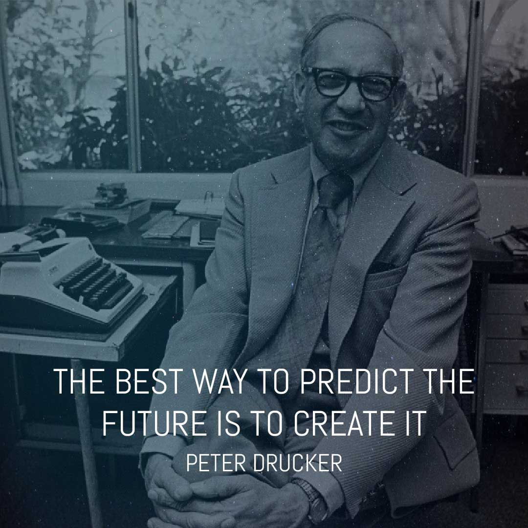 The Best way to Predict the Future is to Create It. Peter