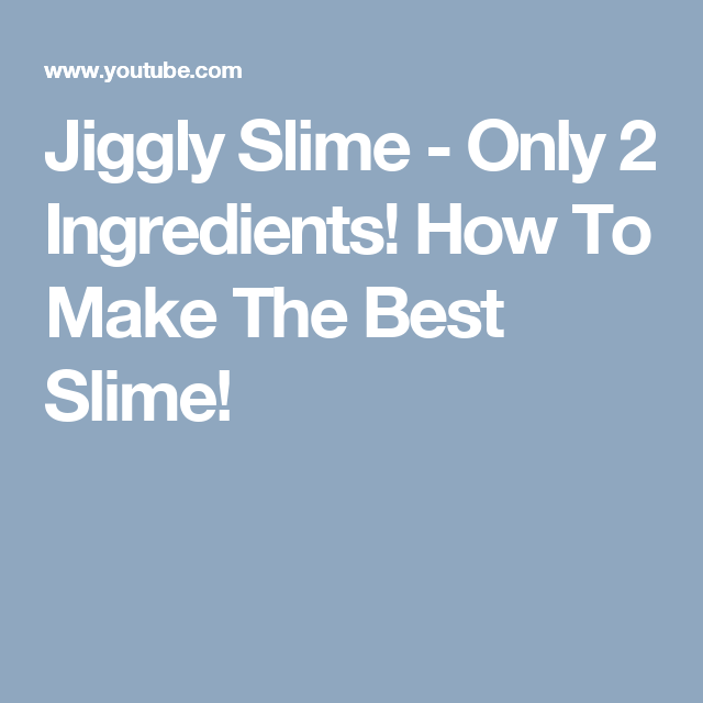 Jiggly slime only 2 ingredients how to make the best slime jiggly slime only 2 ingredients how to make the best slime ccuart Images