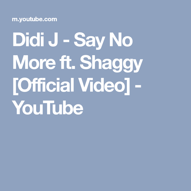 Didi J Say No More Ft Shaggy Official Video Youtube Sayings Didi Video