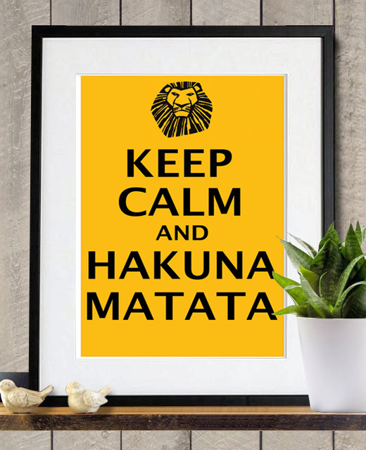 Keep Calm And Movin Right Along The Muppets: Keep Calm And Hakuna Matata - The Lion King