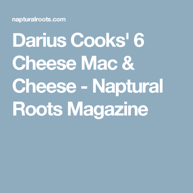 Darius Cooks 6 Cheese Mac Amp Cheese Recipe Mac And