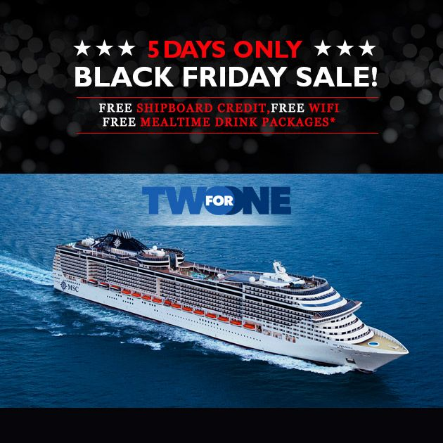 Take Advantage Of This Limited Time Only Black Friday Deal In Addition To Our Amazing 2 For 1 Cruise Deals On Msc Di Cruise Deals Best Cruise Deals Msc Cruises