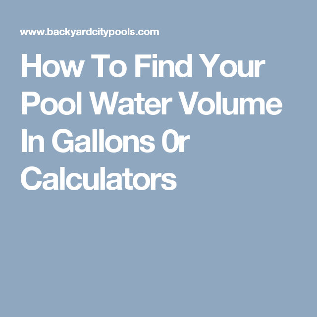 How To Find Your Pool Water Volume In Gallons 0r Calculators Pool Water Pool Gallon