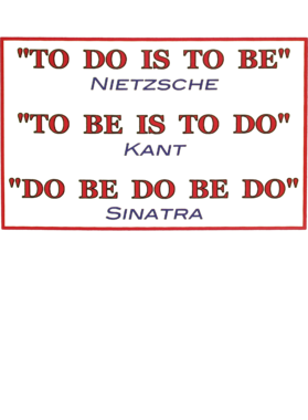 To Do Is To Be Funny Quotes Frank Sinatra Philosophy Friedrich