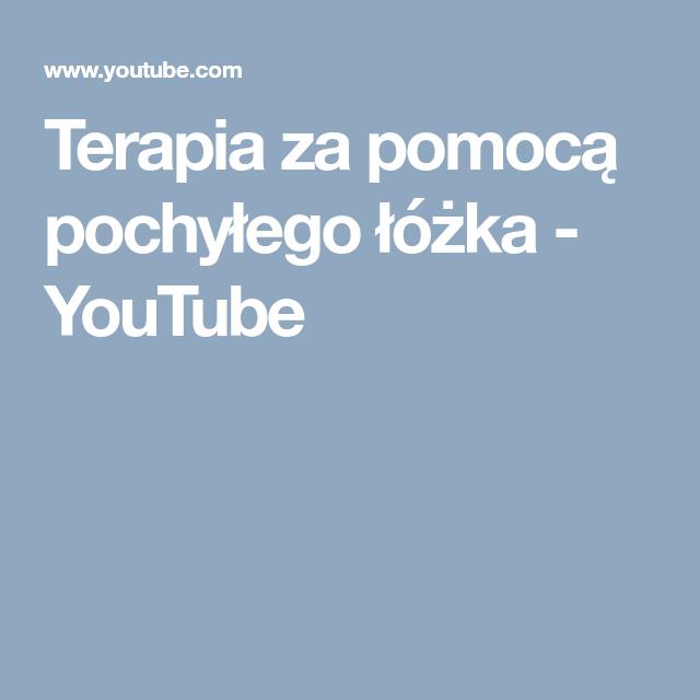 Terapia Za Pomocą Pochyłego łóżka Youtube Health