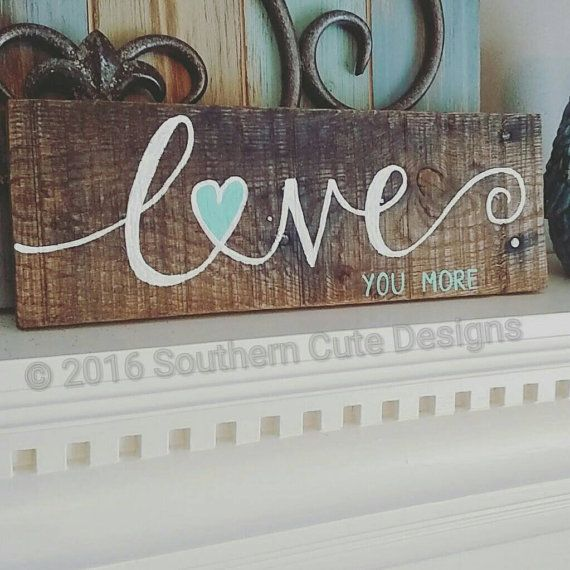 Love Decor Signs: Love You More Sign, Wood Signs, Wood Sign Sayings, Wedding