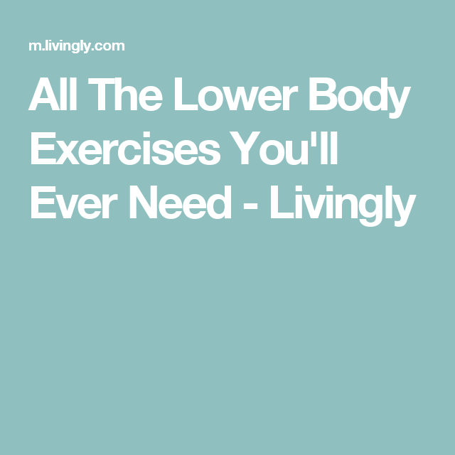 All The Lower Body Exercises You'll Ever Need - Livingly