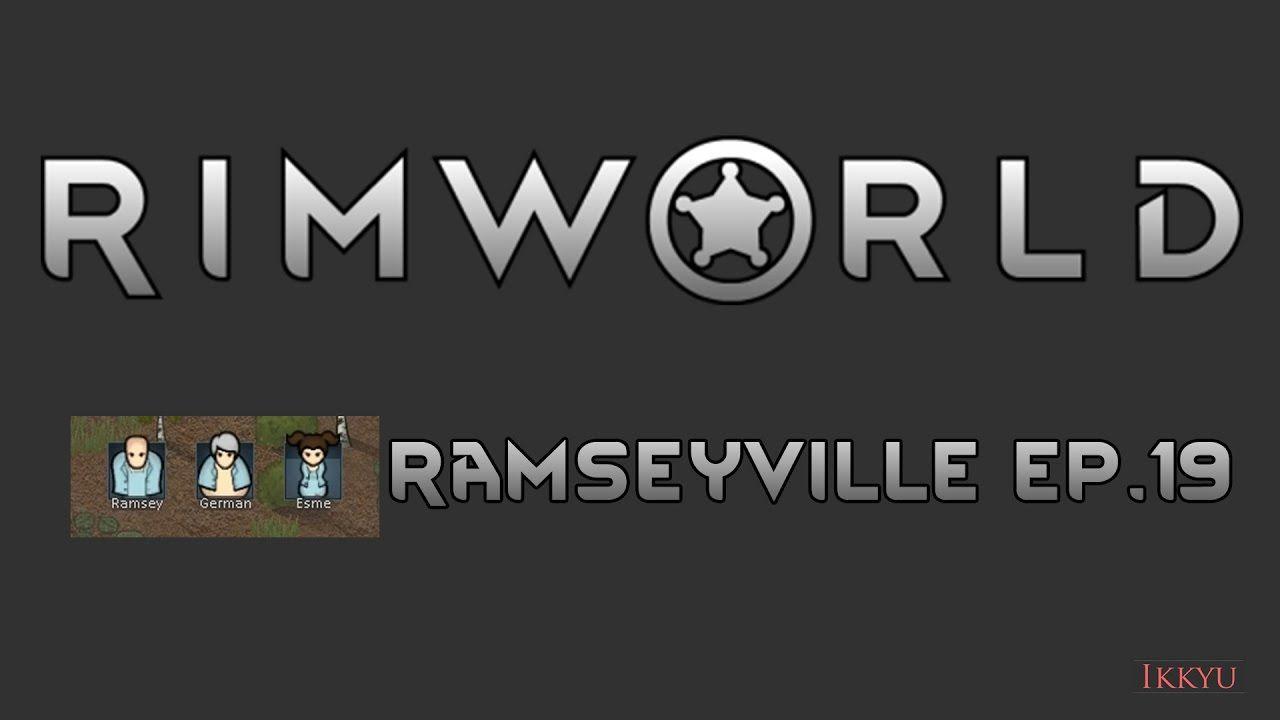 Rimworld A16 Ramseyville Ep 19 | Ikkyu's Youtube