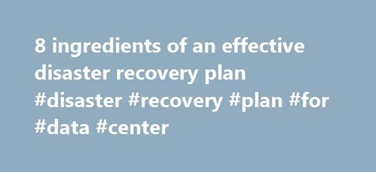 8 ingredients of an effective disaster recovery plan #disaster - recovery plan