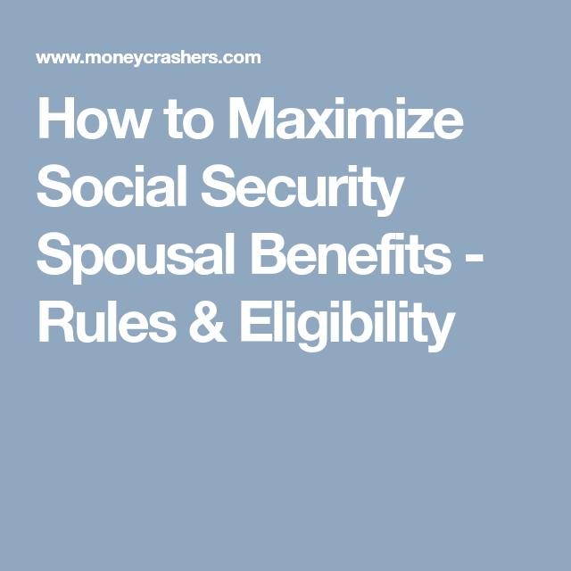 How To Maximize Social Security Spousal Benefits Rules Eligibility Social Security Benefits Retirement Social Security Social Security Disability