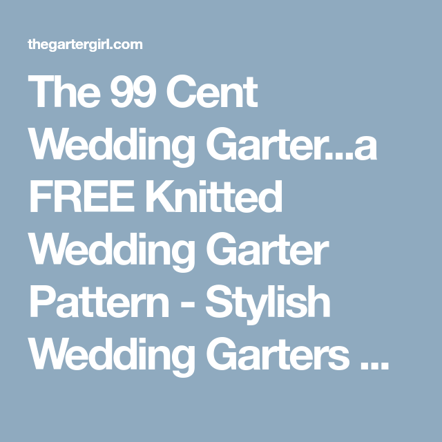 Crochet Wedding Garter: The 99 Cent Wedding Garter…a FREE Knitted Wedding Garter