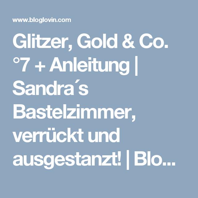 Glitzer, Gold & Co. °7 + Anleitung   Sandra´s Bastelzimmer, verrückt und ausgestanzt!   Bloglovin'