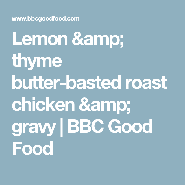Lemon thyme butter basted roast chicken gravy recipe lemon lemon thyme butter basted roast chicken gravy bbcroast chickengood food gravyroastslemonbutter forumfinder Image collections