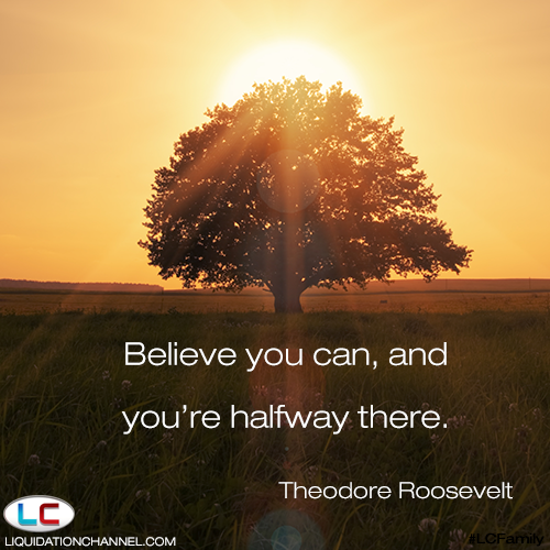 """""""Believe you can, and you're halfway there."""" Theodore Roosevelt 