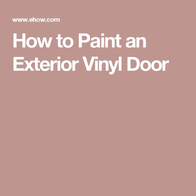 How To Paint An Exterior Vinyl Door Vinyl Doors Doors And House