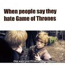 People Not Liking Got Game Of Thrones Meme Got Memes Game Of Thrones Episodes