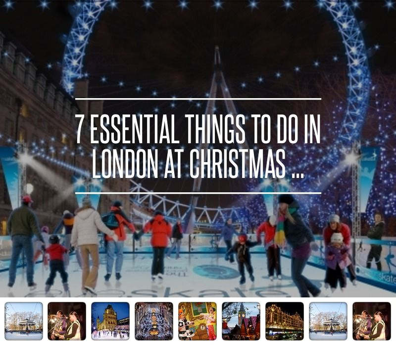 Christmas Places To Visit In London: 7 Essential Things To Do In London At