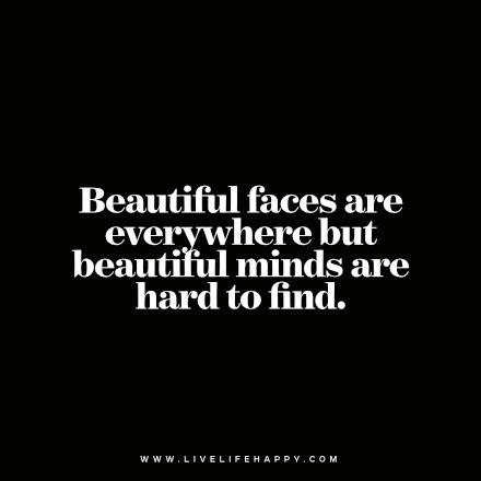 Beautiful Mind Quotes Quote: Beautiful faces are everywhere but beautiful minds are hard  Beautiful Mind Quotes