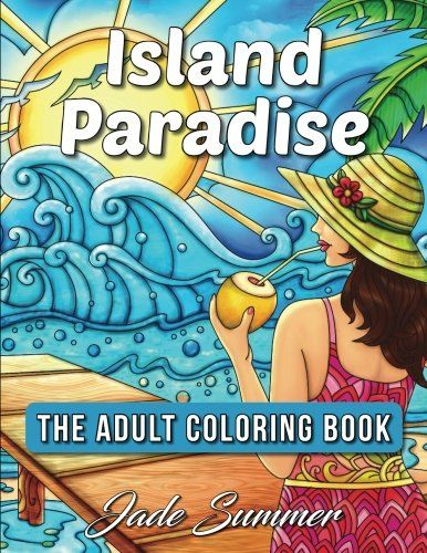 Island Paradise An Adult Coloring Book With Tropical Vacation Scenes Inspirational Beach Themes And Relaxing Nature Patterns 2017 AMAZON BEST SELLER This