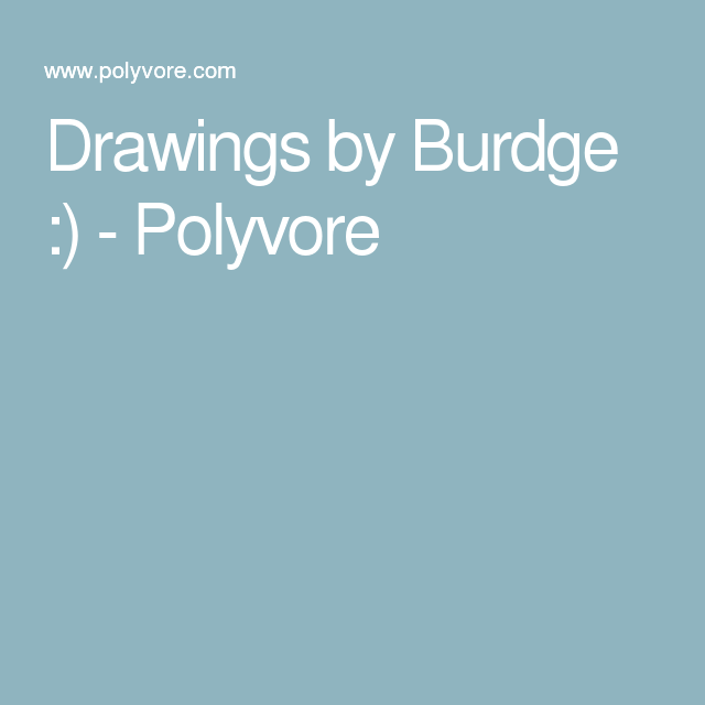 Drawings by Burdge :) - Polyvore