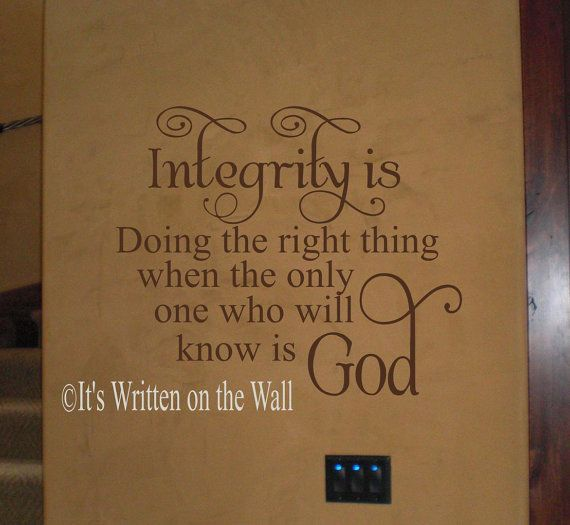 Integrity Doing The Right Thing When The By Itswrittenonthewall