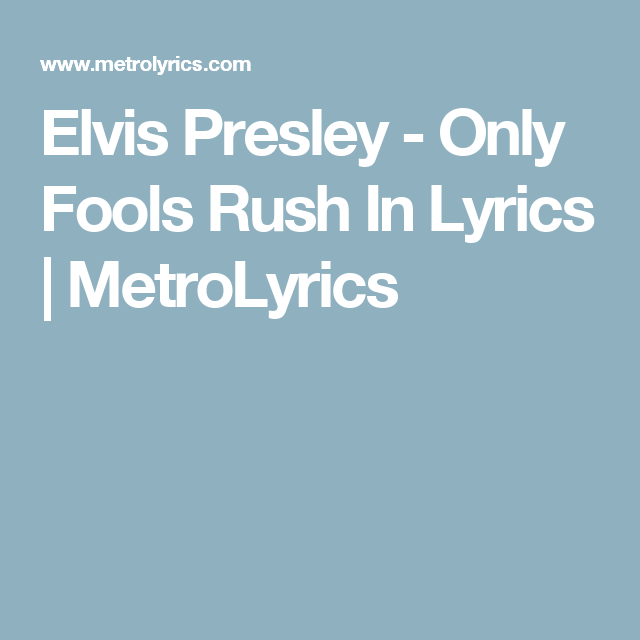 Elvis Presley Only Fools Rush In Lyrics Metrolyrics Elvis Presley Elvis The Fool