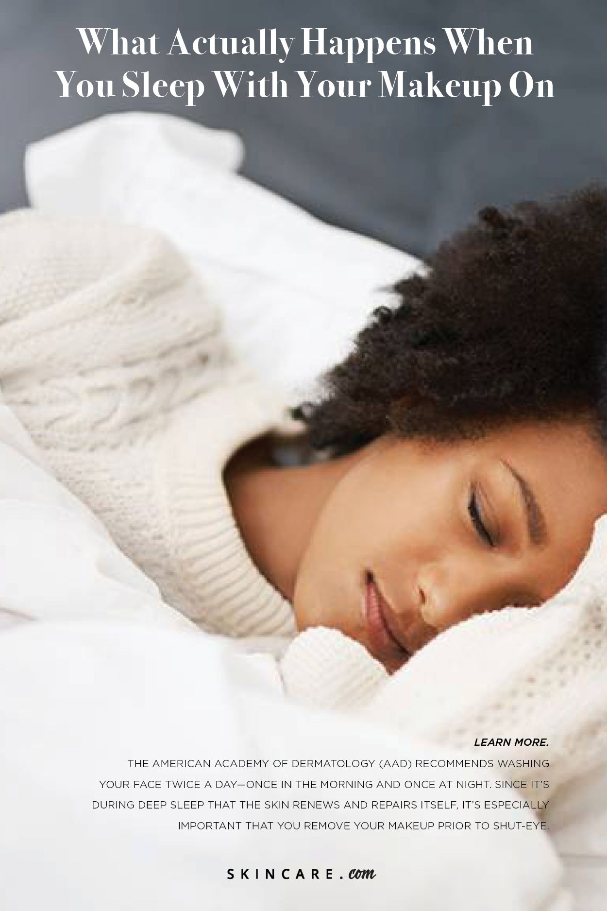 Every time you sleep with makeup on, your skin would yell at you if it could. With all the dirt, impurities and debris that build up in your pores, ...