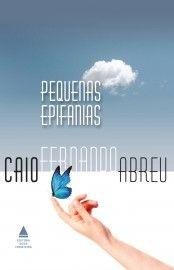 Baixar Livro Pequenas Epifanias - Caio Fernando Abreu em PDF, ePub e Mobi