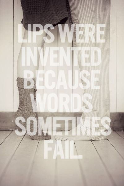 Lips were invented because words sometimes fail. <3