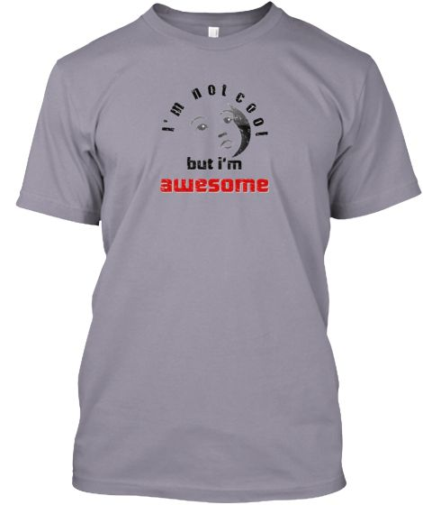 I'm not cool,But I'm AWESOME | Teespring