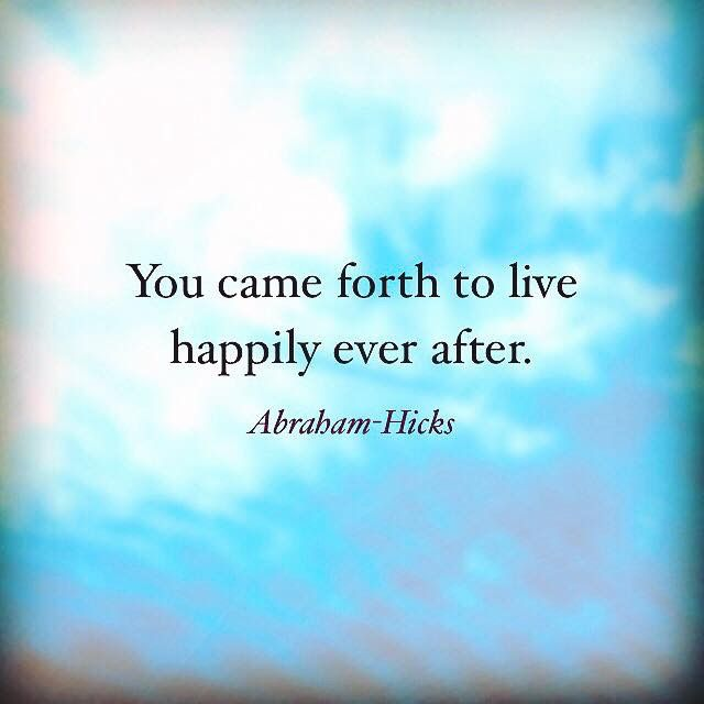 Abraham Hicks You Came Forth To Live Happily Ever After Gelukkig Zijn