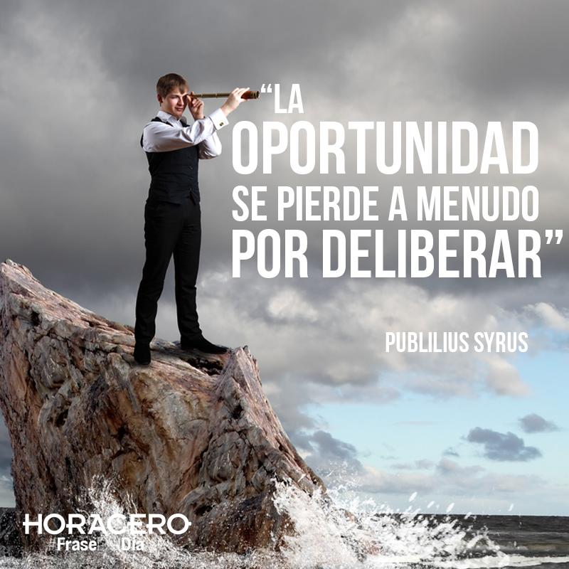 """""""La oportunidad se pierde a menudo por deliberar"""" Publilius Syrus #Frases #FraseDelDía"""