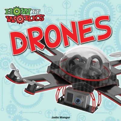 "DRONES by Jodie Mangor.  Another in the series of ""How It Works.""  Learn all about drones, including how they are made and used.  Also includes a photo glossary, websites to visit and information about the author."
