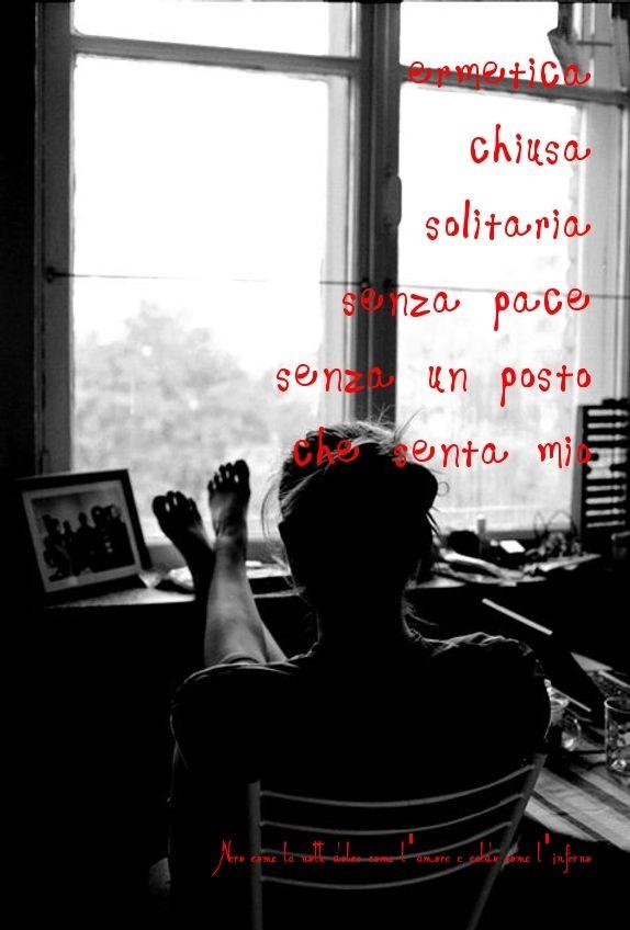 Nero come la notte dolce come l'amore caldo come l'inferno: Ermetica, chiusa, solitaria, senza pace, senza un ...