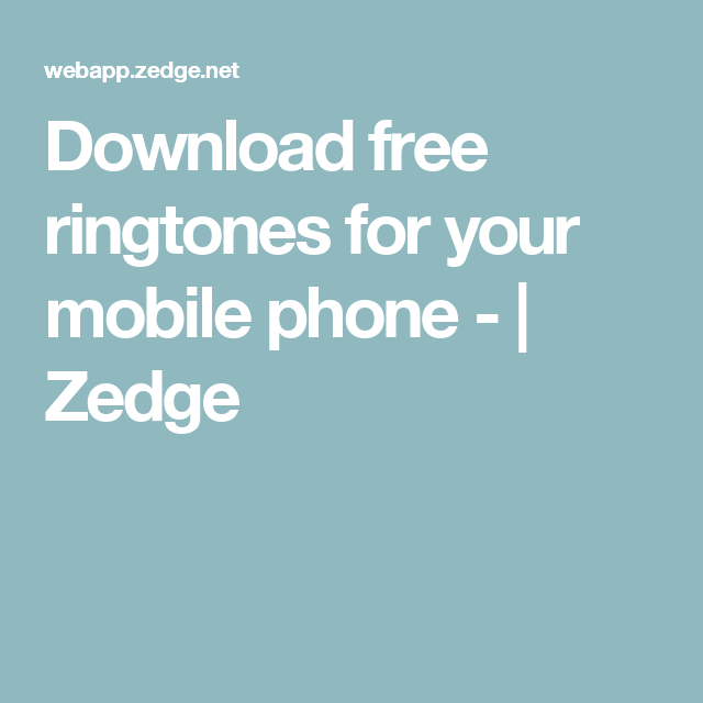 Download free ringtones for your mobile phone - | Zedge
