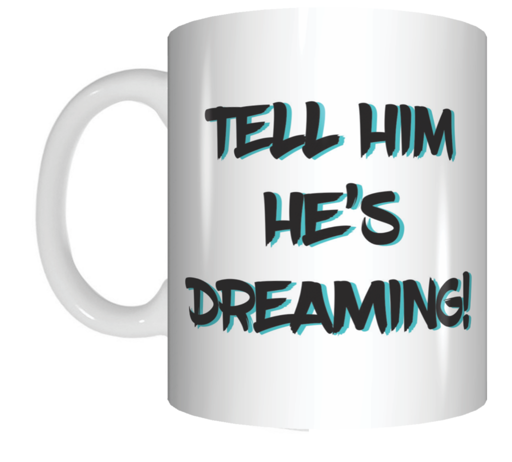 Tell Him He's Dreaming Coffee Mug Gift The Castle Movie in