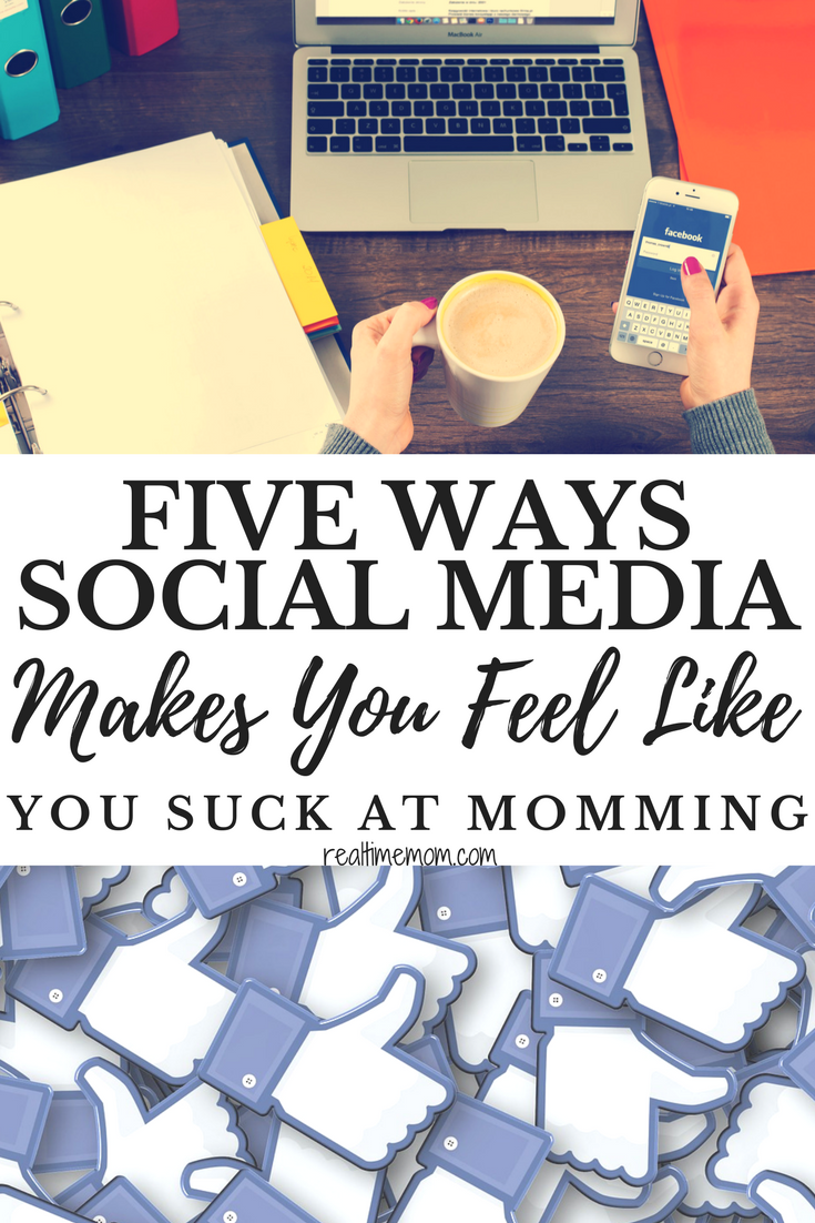 5 Ways Social Media Makes You Feel Like You Suck at Momming - Real Time Mom