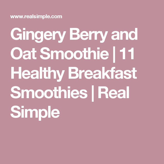 Gingery Berry and Oat Smoothie | 11 Healthy Breakfast Smoothies  | Real Simple