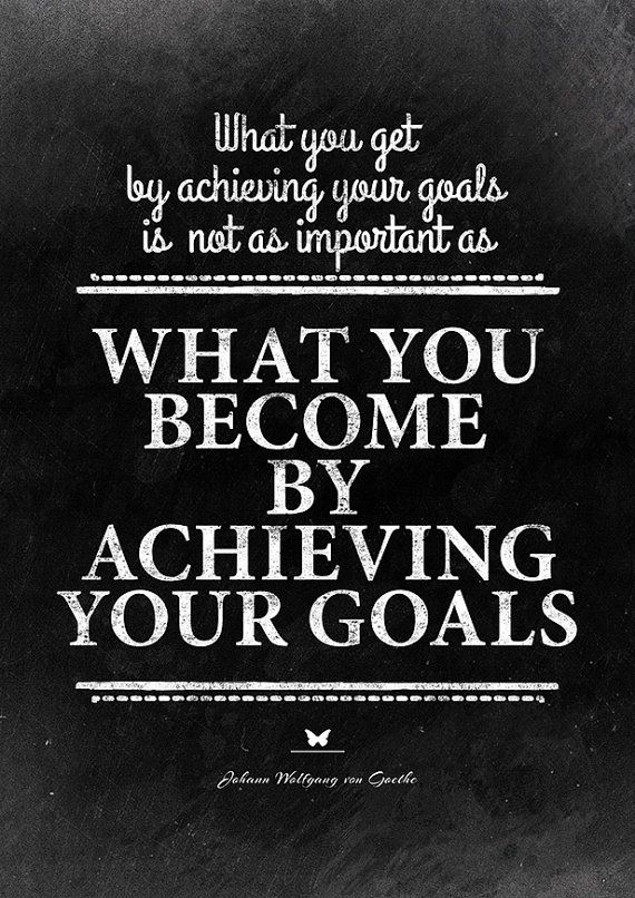 Inspirational Quote By Goethe What You Get By Achieving Your Goals Is Not As Important As What You Become By Achievi Clever Quotes Witty Quotes Goethe Quotes