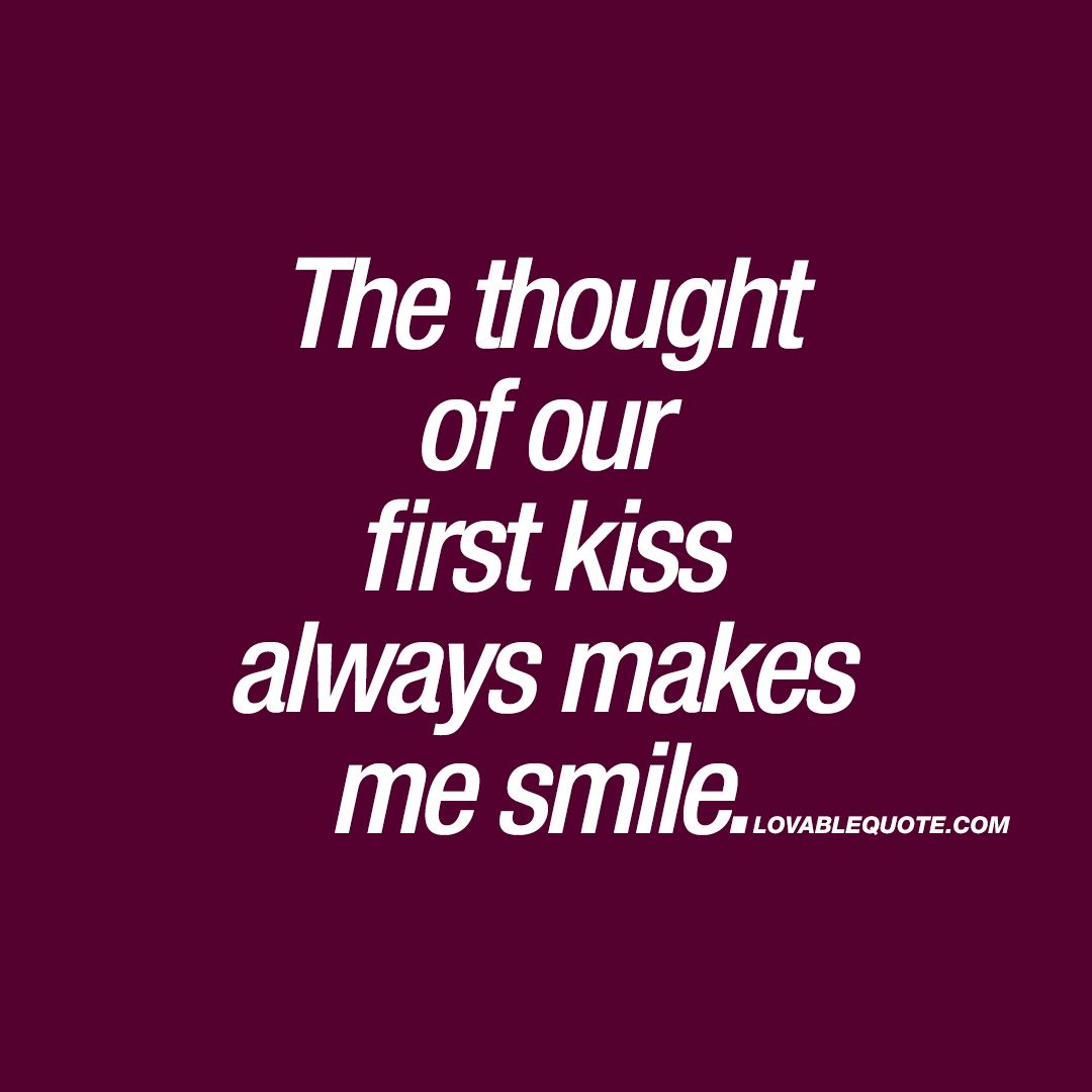 """""""The thought of our first kiss always makes me smile."""" Click here right now and enjoy the most romantic couple quotes that you can share with someone!"""