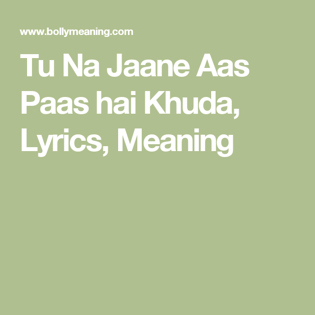 Tu na jaane aas paas hai khuda lyrics meaning teaching pinterest explore lyrics meaning song lyrics and more malvernweather Images