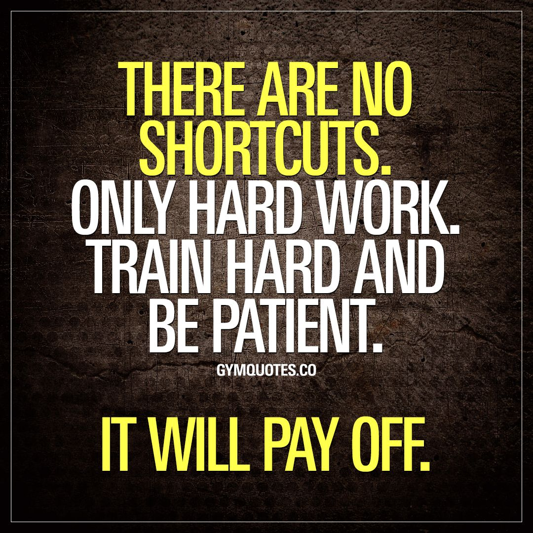 Motivational Quotes For Work: There Are No Shortcuts. Only Hard Work. Train Hard And Be