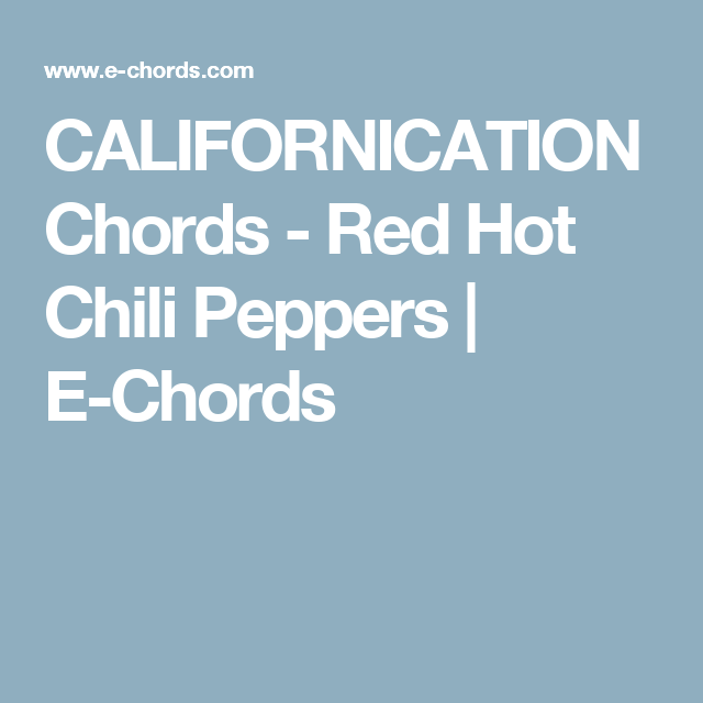 CALIFORNICATION Chords - Red Hot Chili Peppers | E-Chords | Accordi ...