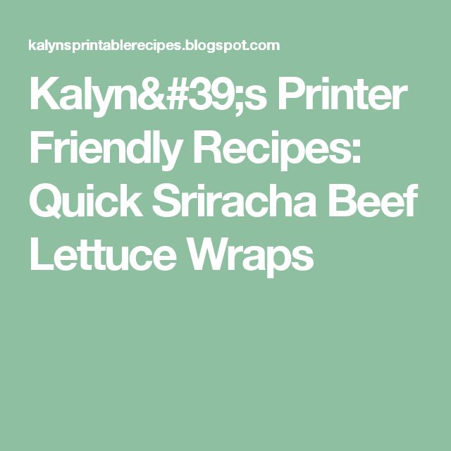 Kalyn's Printer Friendly Recipes: Quick Sriracha Beef Lettuce Wraps