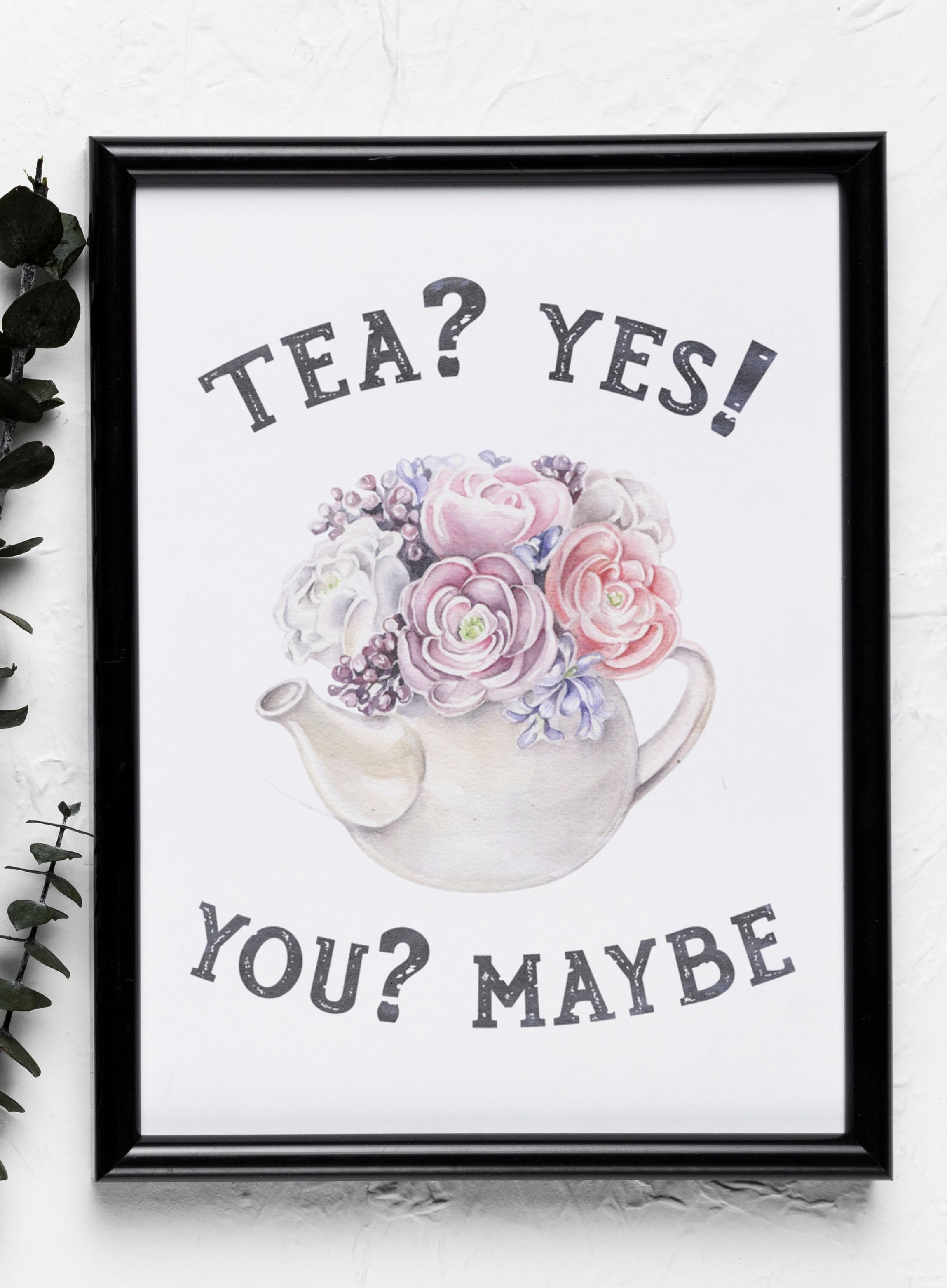 Tea Yes You Maybe Funny Quote Tea Time Tea Party Kitchen Art Tea Wall Art Gift For Tea Lover Tea Art Kitchen Wall Art Quotes Wall Art Gift Wall Art Quotes
