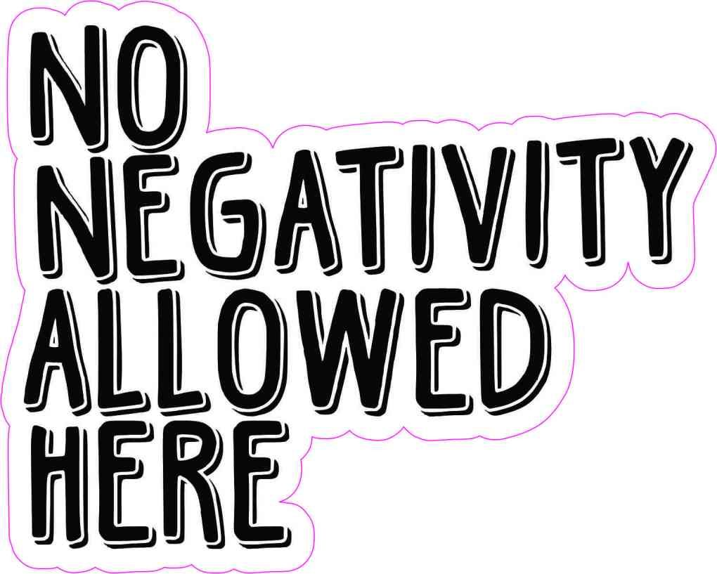 5in X 4in No Negativity Allowed Here Vinyl Sticker Stickertalk Vinyl Sticker Negativity Black Letter