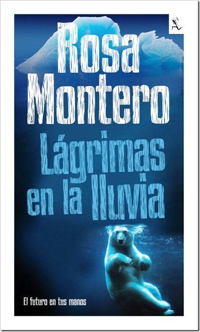 lagrimas en la lluvia - Rosa Montero: una novela homenaje a Blade runner que me ha gustado bastante