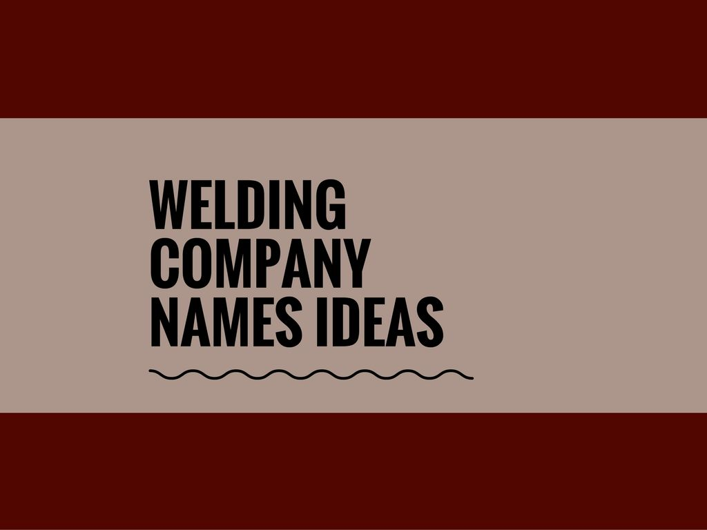 361 catchy welding company names ideas
