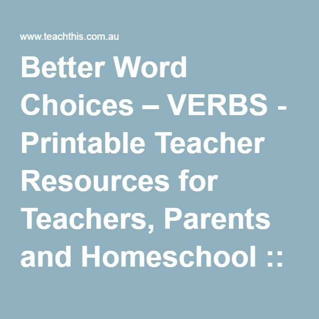 Better Word Choices – VERBS - Printable Teacher Resources for ...